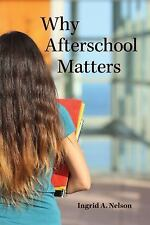 Rutgers Series in Childhood Studies: Why Afterschool Matters by Ingrid A....