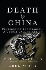 Death by China: Confronting the Dragon - A Global Call to Action, Greg Autry, Pe