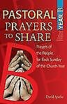 Pastoral Prayers to Share, Year B : Prayers of the People for Each Sunday of...