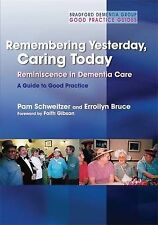 Remembering Yesterday, Caring Today: Reminiscence in Dementia Care - a Guide...