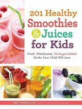 201 Healthy Smoothies & Juices for Kids: Fresh, Wholesome, No-Sugar-Added Drink