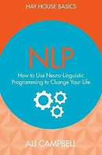 NLP: How to Use Neuro-Linguistic Programming to Change Your Life (Hay House Bas