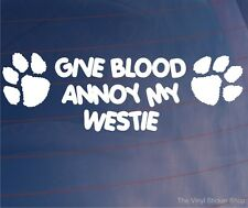 GIVE BLOOD ANNOY MY WESTIE Funny Car/Van/Window/Home/House Dog Sticker/Decal