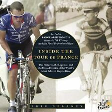 Inside the Tour de France: The Pictures, the Legends, and the Untold Stories of