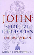 John: Spiritual Theologian - The Jesus of John, Harrington, Wilfrid J., Used; Go