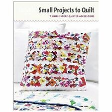 Small Projects to Quilt : 7 Simple Scrap-Quilted Accessories by Joan Ford and...