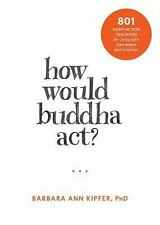 How Would Buddha Act?: 801 Right-Action Teachings for Living with Awareness and