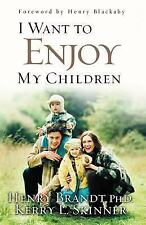 I Want to Enjoy My Children by Henry R. Brandt and Kerry L. Skinner (2002,...