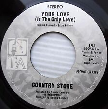 COUNTRY STORE your love STEREO / MONO 1970 modern NORTHERN SOUL promo 45 e6950