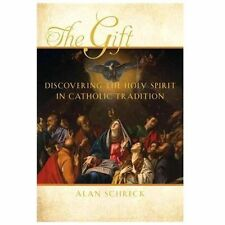 The Gift : Discovering the Holy Spirit in Catholic Tradition by Alan Schreck...