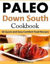 Paleo down South Cookbook : 50 Quick and Easy Comfort Food Recipes by Karen...