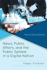 News, Public Affairs, and the Public Sphere in a Digital Nation : Rise of the...