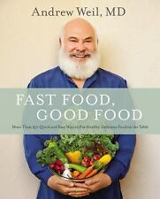 Fast Food, Good Food: More Than 150 Quick and Easy Ways to Put Healthy, Deliciou