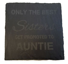 Engraved Slate Coaster Only The Best Sisters Get Promoted to Auntie