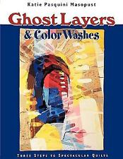 Ghost Layers & Color Washes:  Three Steps to Spectacular Quilts, Pasquini Masopu
