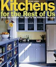 Kitchens for the Rest of Us: From the Kitchen You Have to the Kitchen -ExLibrary
