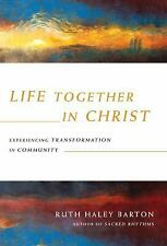 Life Together in Christ: Experiencing Transformation in Community, Barton, Ruth