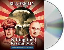 Killing the Rising Sun : How America Vanquished World War II Japan by Bill...