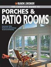 Black & Decker The Complete Guide to Porches & Patio Rooms: Sunrooms, -ExLibrary