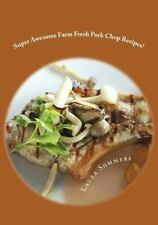 Super Awesome Farm Fresh Pork Chop Recipes! by Laura Sommers (2016, Paperback)