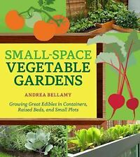 Small-Space Vegetable Gardens: Growing Great Edibles in Containers Raised Beds..