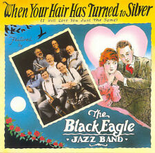 When Your Hair Has Turned to Silver by Black Eagle Jazz Band CD