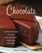 Vegan Chocolate : Unapologetically Luscious and Decadent Dairy-Free Desserts by