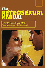 The Retrosexual Manual - How to Be a Real Man, Dave Besley,1853756566. NEW