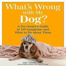 What's Wrong with My Dog?: A Pet Owner's Guide to 150 Symptoms - and W-ExLibrary