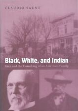 Black, White, and Indian : Race and the Unmaking of an American Family by...