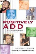 Positively ADD: Real Success Stories to Inspire Your Dreams by Corman, Catherin