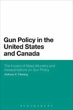 Gun Policy in the United States and Canada : The Impact of Mass Murders and...