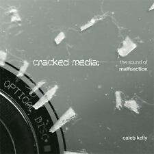 Cracked Media : The Sound of Malfunction by Caleb Kelly and C. Kelly (2009,...