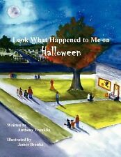Look What Happened to Me on Halloween by Anthony Franklin (2007, Paperback)