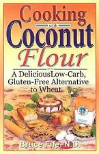 Cooking with Coconut Flour : A Delicious Low-Carb, Gluten-Free Alternative to...