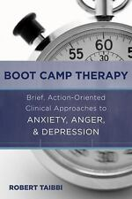 Boot Camp Therapy: Brief, Action-Oriented Clinical Approaches to Anxiety, Anger,