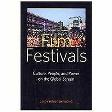 Film Festivals : Culture, People, and Power on the Global Screen by Cindy Hing-Y