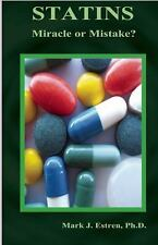Statins : Miracle or Mistake? by Mark James Estren (2013, Paperback)