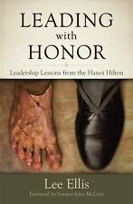 Leading with Honor : Leadership Lessons from the Hanoi Hilton by Lee Ellis...