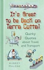 It's Great to be Back on Terra Cotta: Quirky Quotes about Travel and Transport,