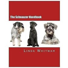 Canine Handbooks Ser.: The Schnauzer Handbook : Your Questions Answered by...