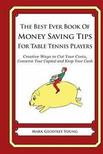 The Best Ever Book of Money Saving Tips for Table Tennis Players : Creative...
