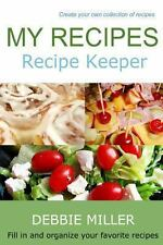 My Recipes : Fill in and Organize Your Favorite Recipes by Debbie Miller...