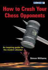 HOW TO CRUSH YOUR CHESS OPPONENTS. By Williams New Book