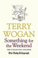 Something for the Weekend: The Collected Columns of Sir Terry Wogan by Sir...