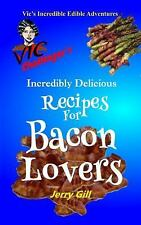Vic Challenger's Incredibly Delicious Recipes for Bacon Lovers by Jerry Gill...