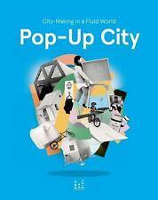 Pop-Up City: City-making In a Fluid World, de Boer, Joop, Beekmans, Jeroen
