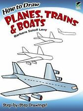 How to Draw Planes, Trains and Boats by Barbara Soloff Levy and Drawing Staff...