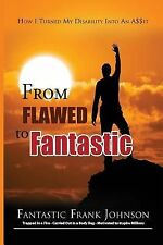 From Flawed to Fantastic by Frank Johnson (2013, Paperback)