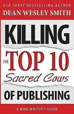 WMG Writer's Guide: Killing the Top Ten Sacred Cows of Publishing (2014,...